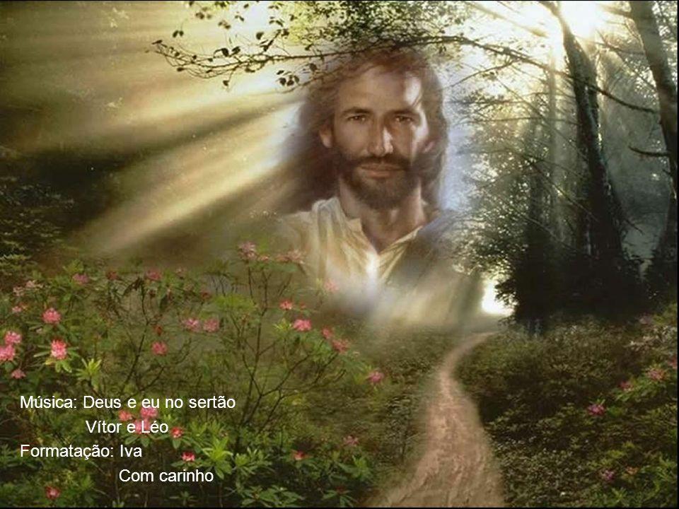 Música: Deus e eu no sertão Vítor e Léo Formatação: Iva Com carinho