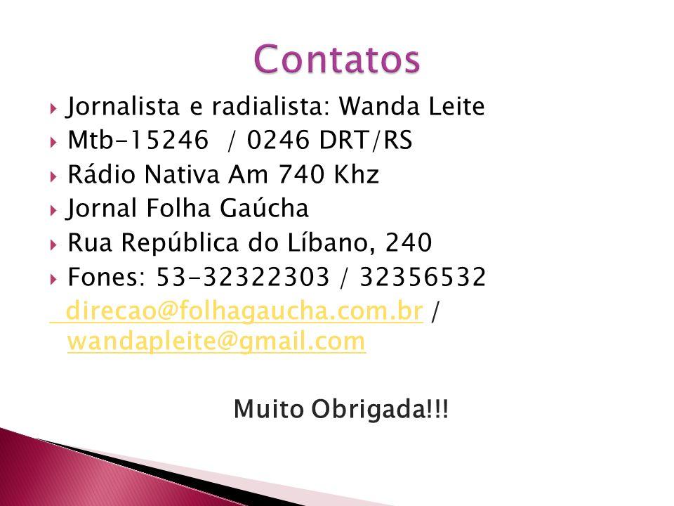 Contatos Jornalista e radialista: Wanda Leite Mtb-15246 / 0246 DRT/RS