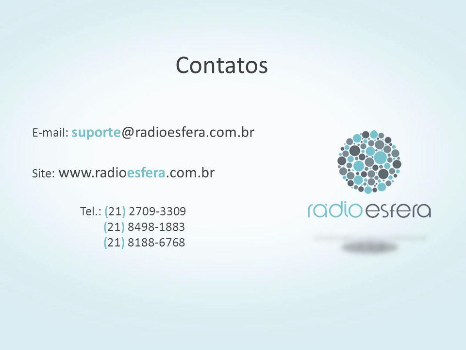 Contatos E-mail: suporte@radioesfera.com.br
