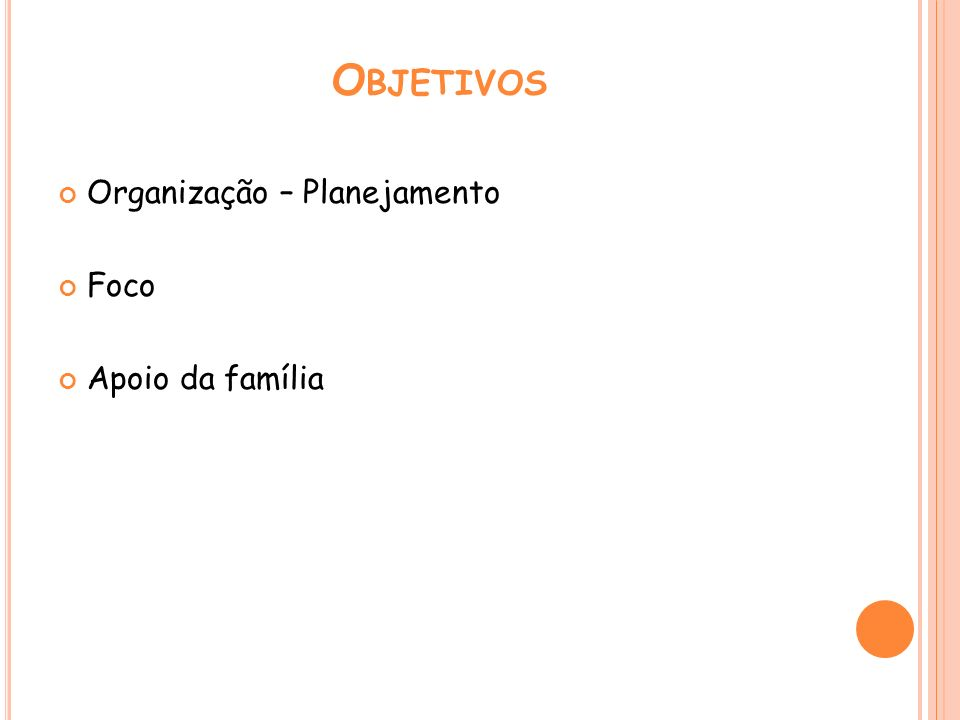 Objetivos Organização – Planejamento Foco Apoio da família
