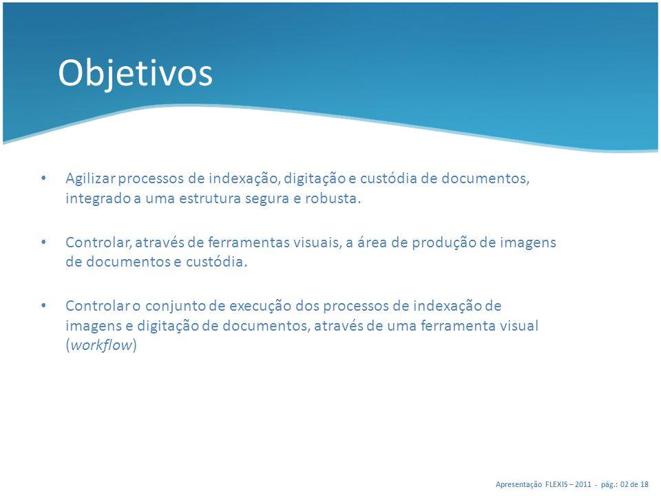 Objetivos Agilizar processos de indexação, digitação e custódia de documentos, integrado a uma estrutura segura e robusta.