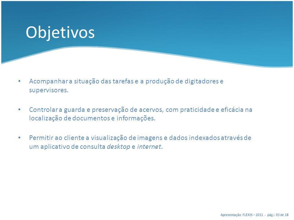 Objetivos Acompanhar a situação das tarefas e a produção de digitadores e supervisores.