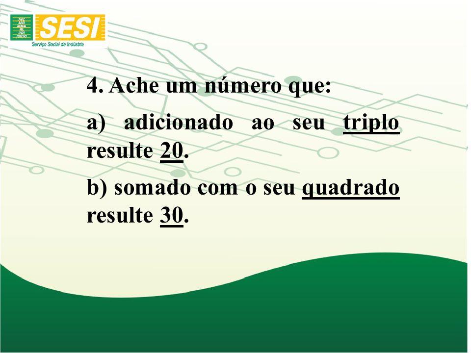 4. Ache um número que: a) adicionado ao seu triplo resulte 20.