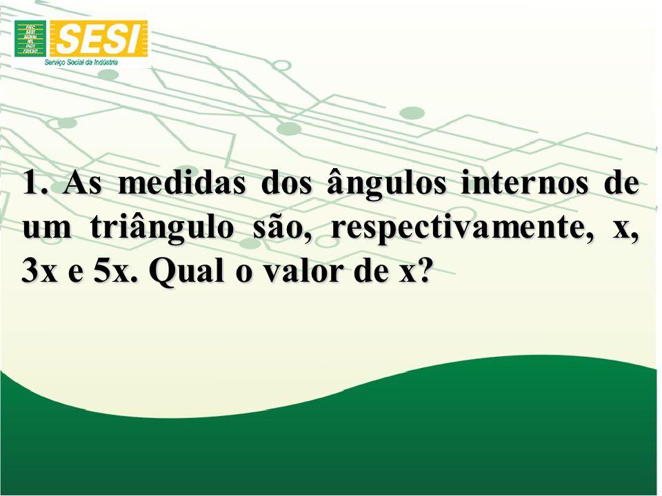 1. As medidas dos ângulos internos de um triângulo são, respectivamente, x, 3x e 5x.