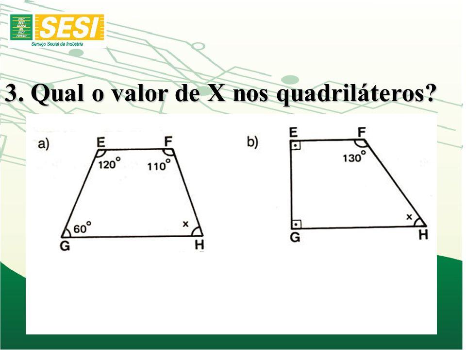 3. Qual o valor de X nos quadriláteros