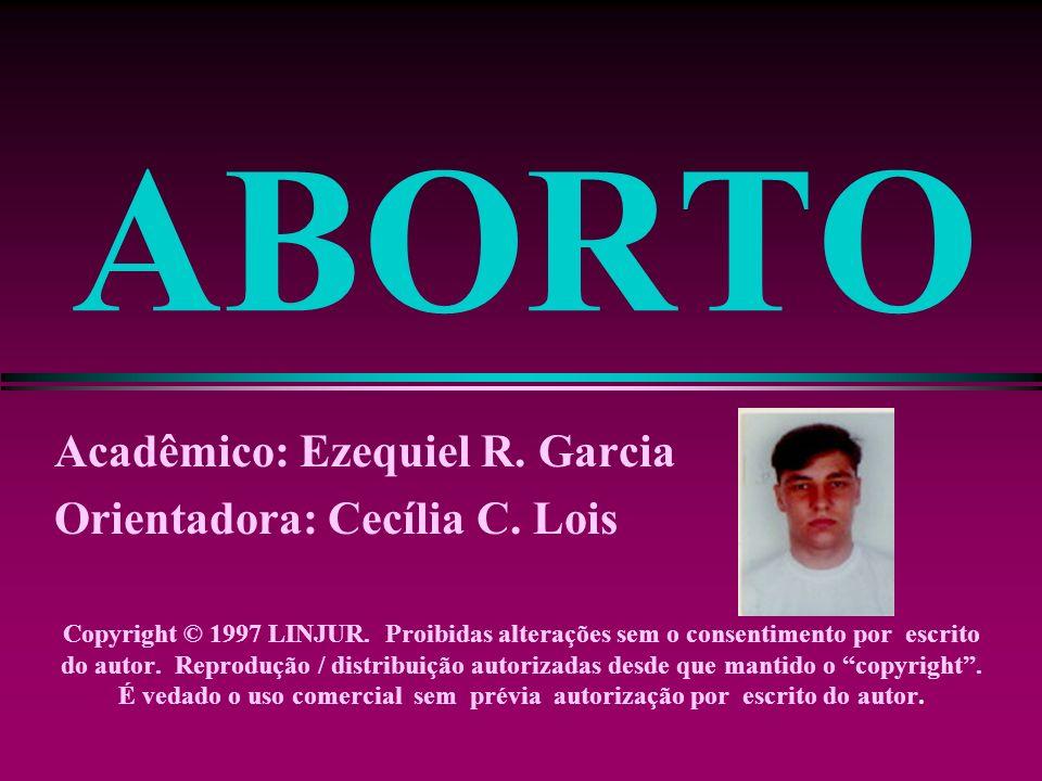 ABORTO Acadêmico: Ezequiel R. Garcia Orientadora: Cecília C. Lois