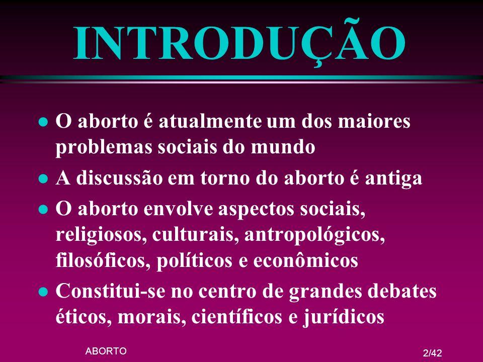 INTRODUÇÃO O aborto é atualmente um dos maiores problemas sociais do mundo. A discussão em torno do aborto é antiga.