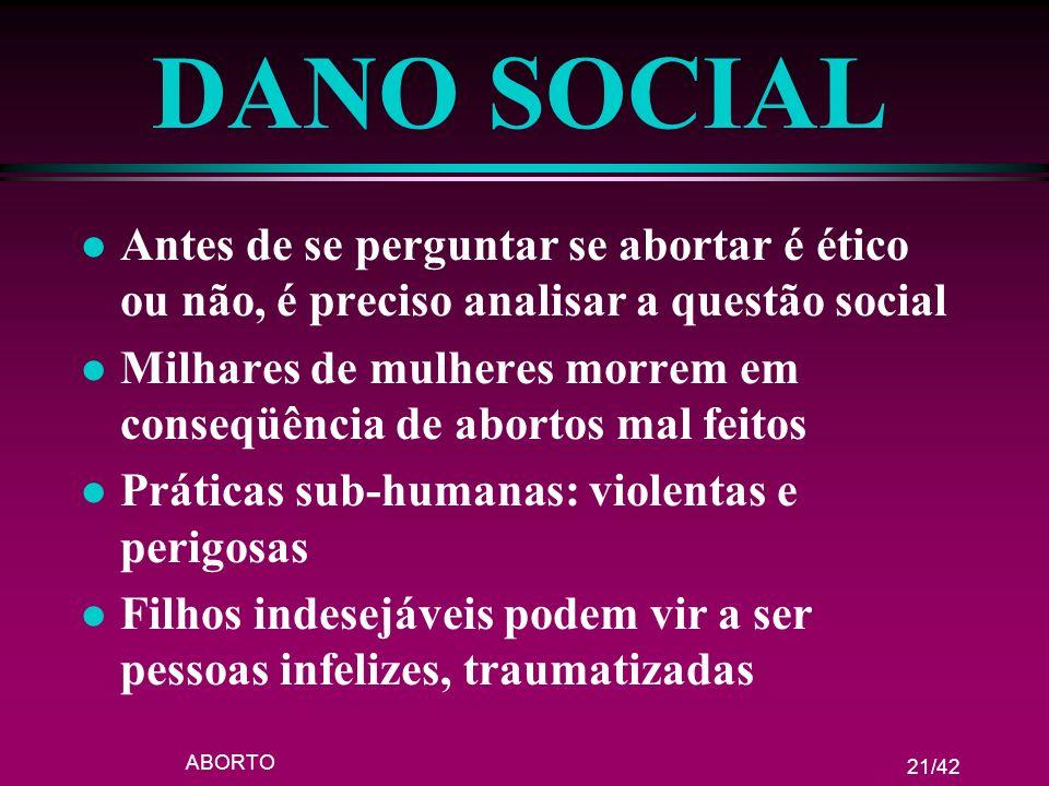 DANO SOCIAL Antes de se perguntar se abortar é ético ou não, é preciso analisar a questão social.