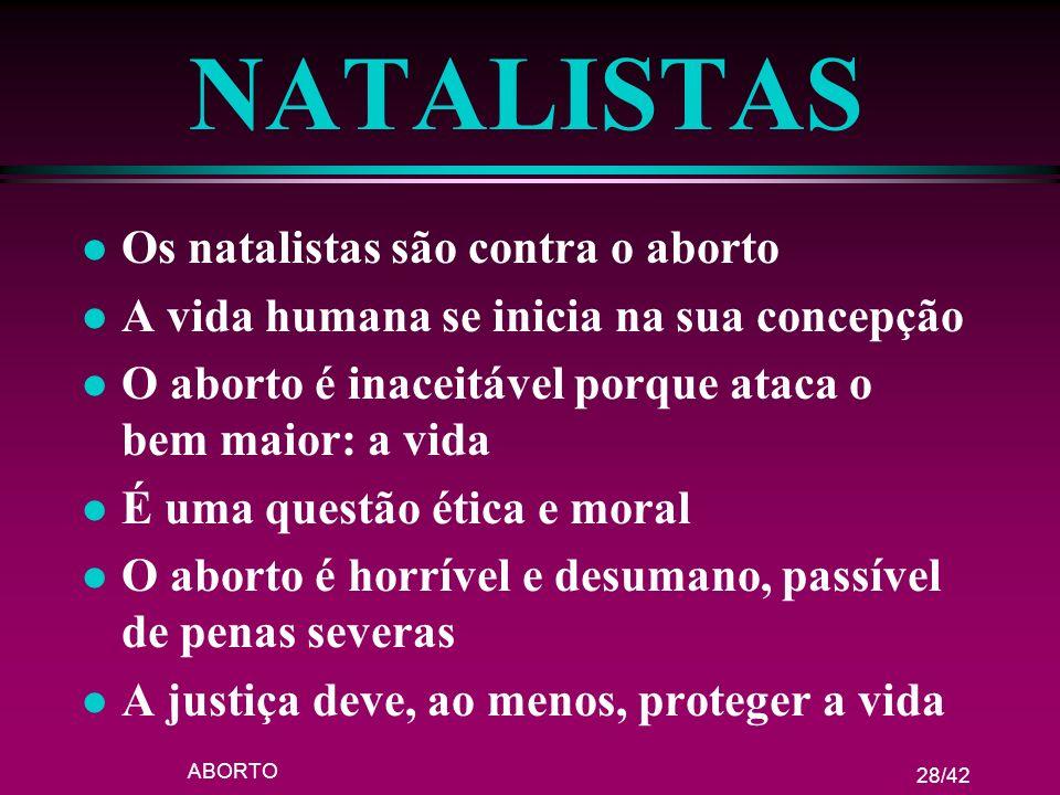 NATALISTAS Os natalistas são contra o aborto