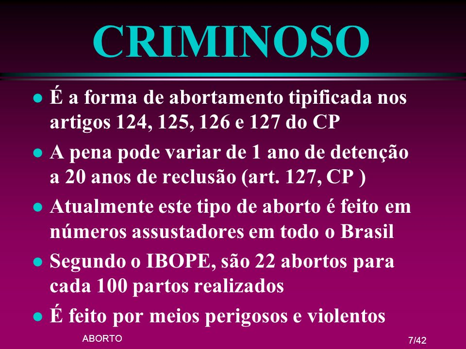 CRIMINOSO É a forma de abortamento tipificada nos artigos 124, 125, 126 e 127 do CP.