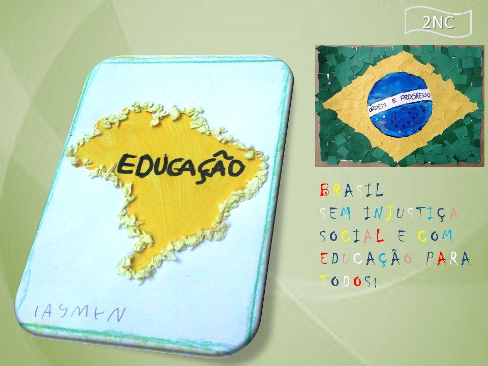 2NC BRASIL SEM INJUSTIÇA SOCIAL E COM EDUCAÇÃO PARA TODOS!