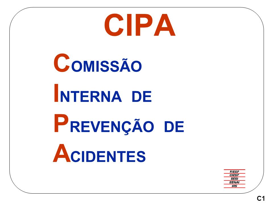 CIPA COMISSÃO INTERNA DE PREVENÇÃO DE ACIDENTES C1