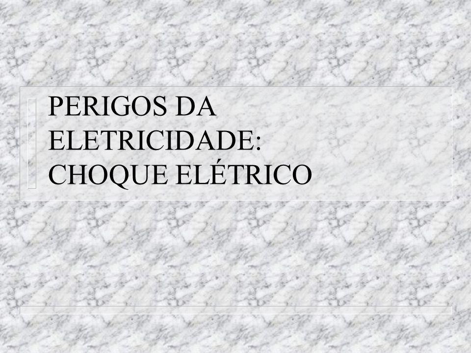 PERIGOS DA ELETRICIDADE: CHOQUE ELÉTRICO
