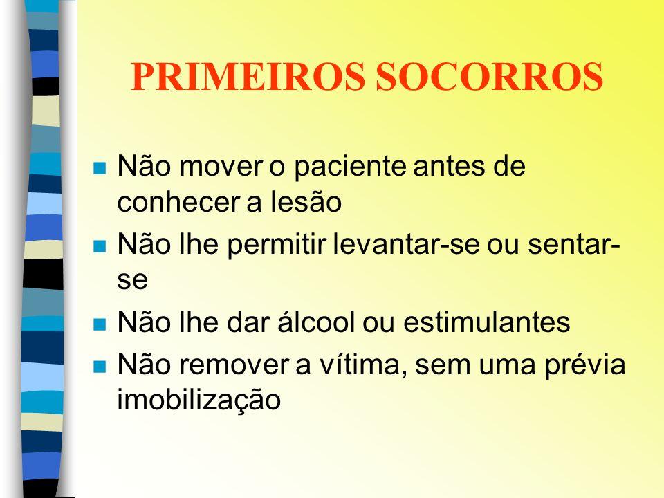 PRIMEIROS SOCORROS Não mover o paciente antes de conhecer a lesão