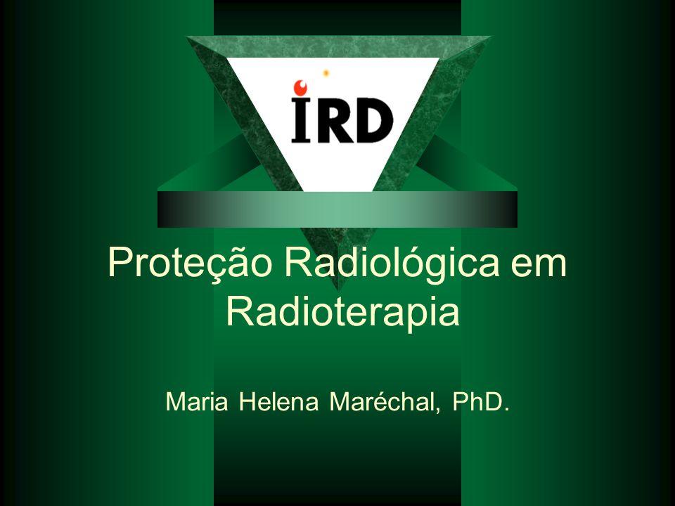 Proteção Radiológica em Radioterapia Maria Helena Maréchal, PhD.