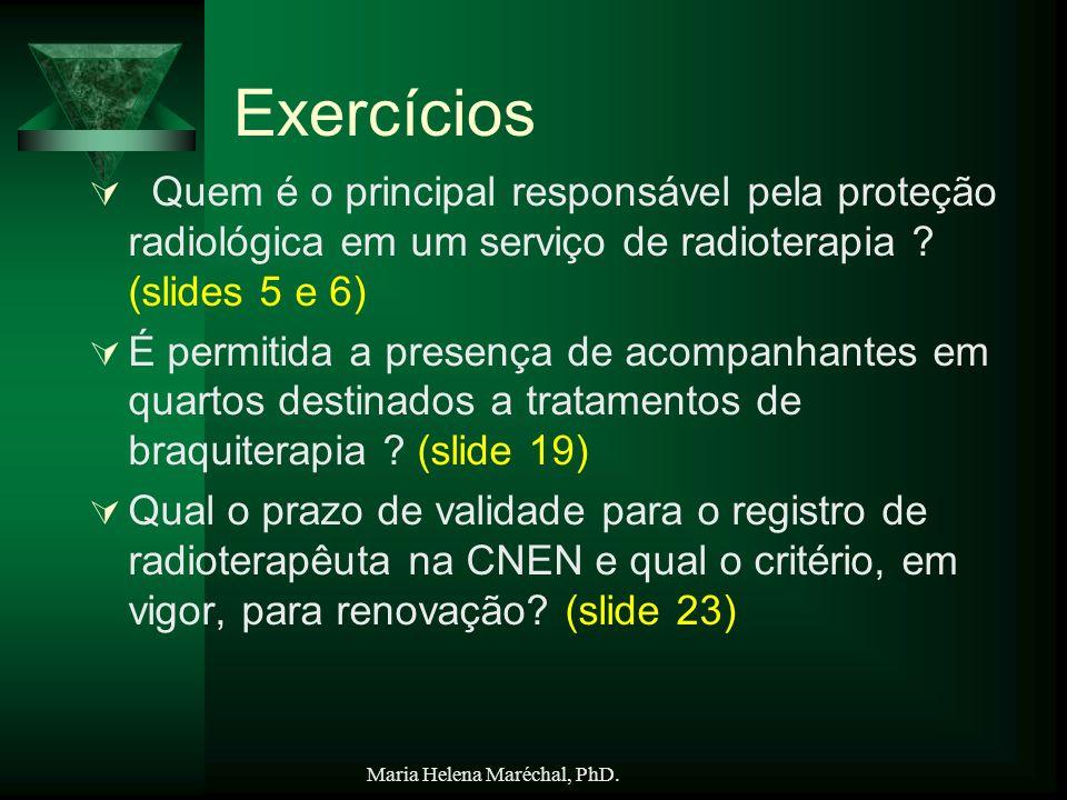 Exercícios Quem é o principal responsável pela proteção radiológica em um serviço de radioterapia (slides 5 e 6)