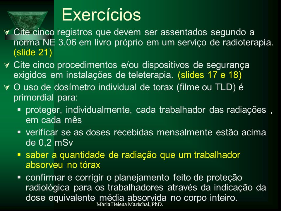 Exercícios Cite cinco registros que devem ser assentados segundo a norma NE 3.06 em livro próprio em um serviço de radioterapia. (slide 21)