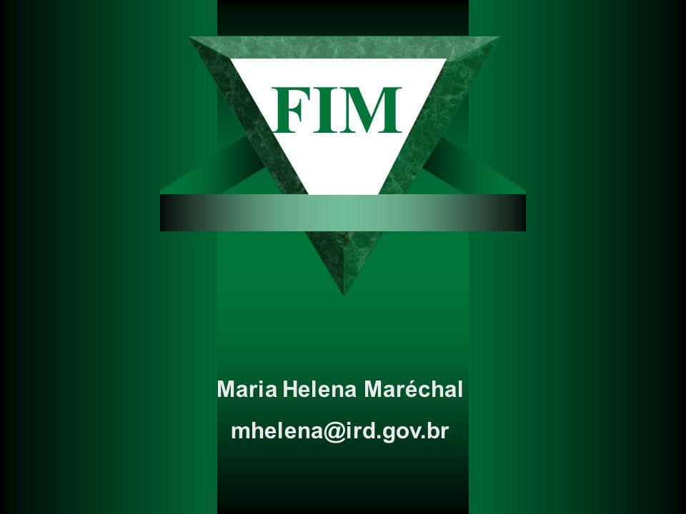 FIM Maria Helena Maréchal mhelena@ird.gov.br