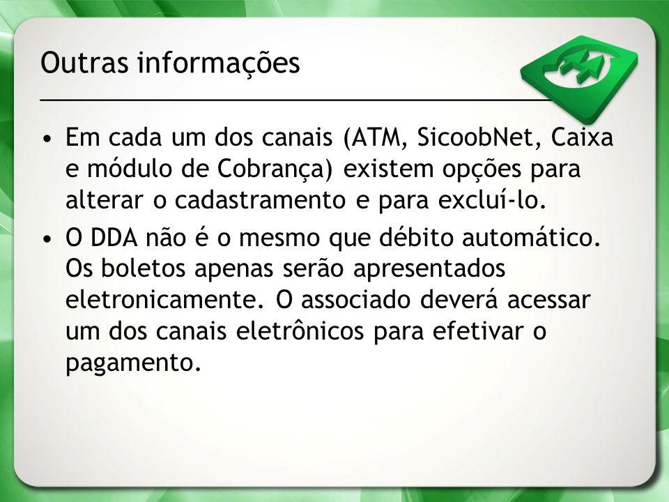 Outras informações Em cada um dos canais (ATM, SicoobNet, Caixa e módulo de Cobrança) existem opções para alterar o cadastramento e para excluí-lo.