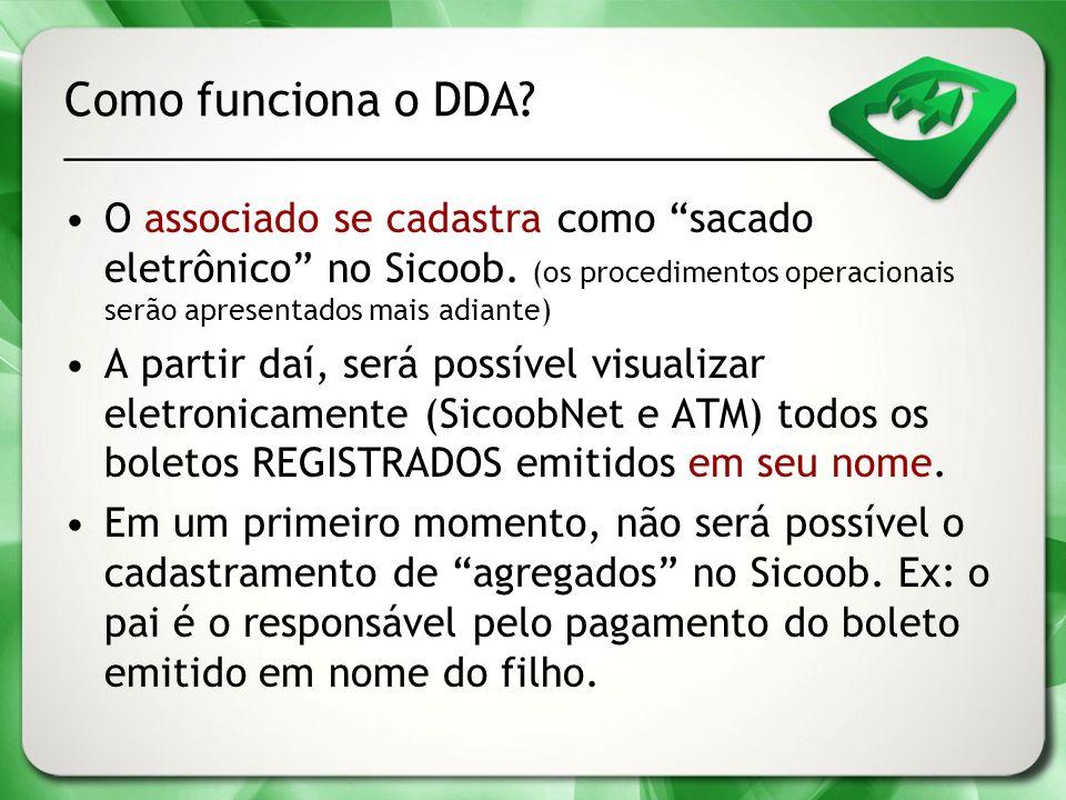 Como funciona o DDA O associado se cadastra como sacado eletrônico no Sicoob. (os procedimentos operacionais serão apresentados mais adiante)