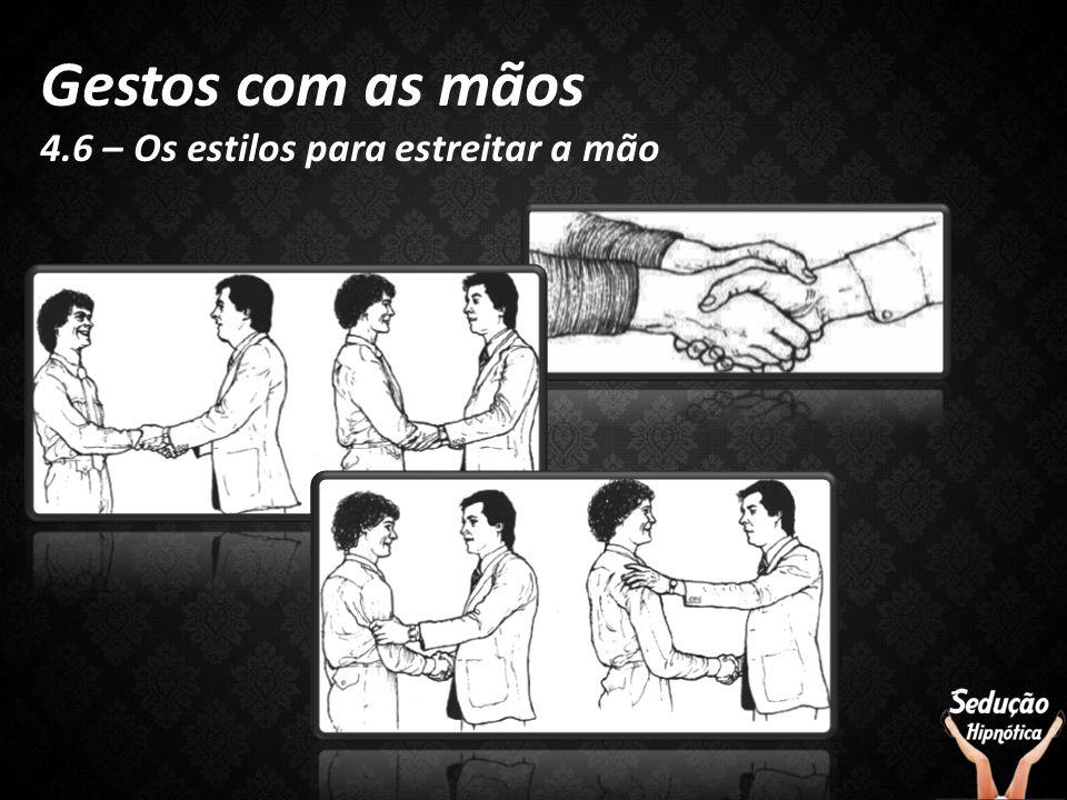 Gestos com as mãos 4.6 – Os estilos para estreitar a mão