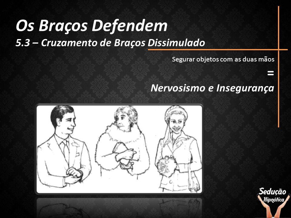 Os Braços Defendem = 5.3 – Cruzamento de Braços Dissimulado