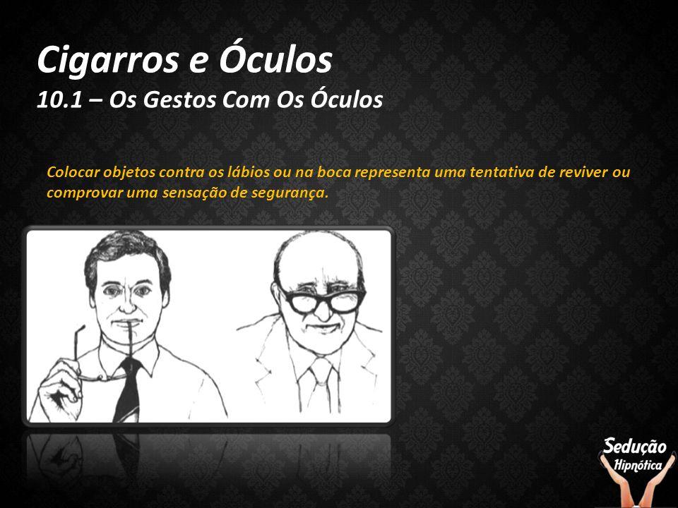 Cigarros e Óculos 10.1 – Os Gestos Com Os Óculos
