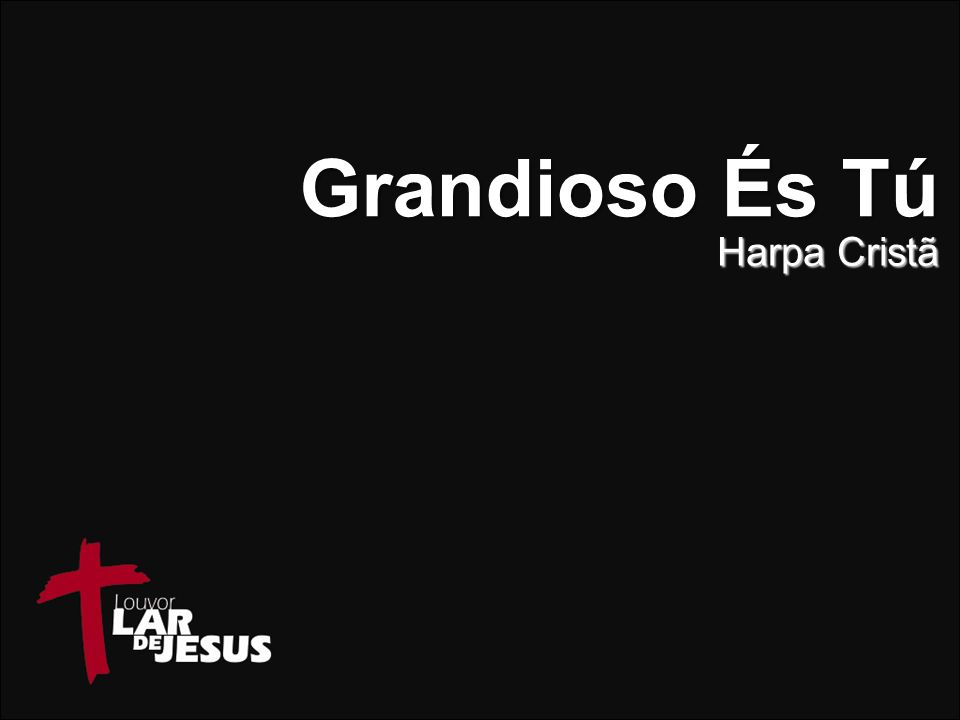 Grandioso És Tú Harpa Cristã