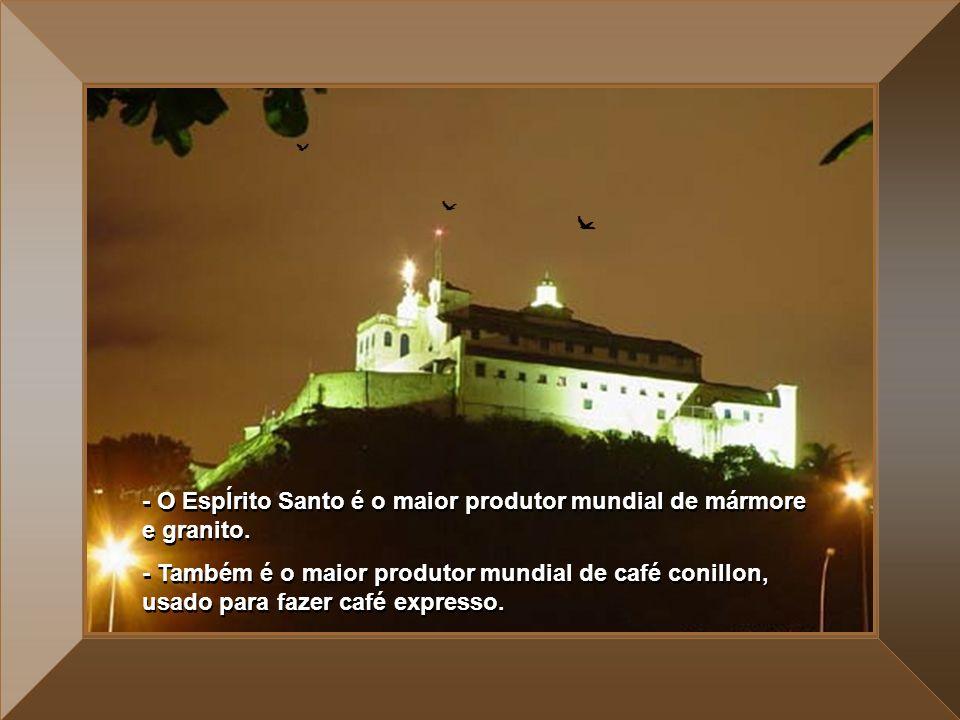- O EspÍrito Santo é o maior produtor mundial de mármore e granito.