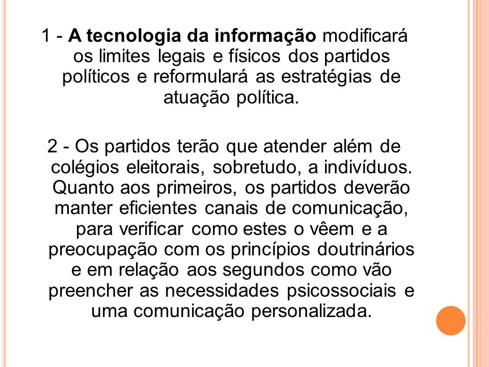 1 - A tecnologia da informação modificará os limites legais e físicos dos partidos políticos e reformulará as estratégias de atuação política.