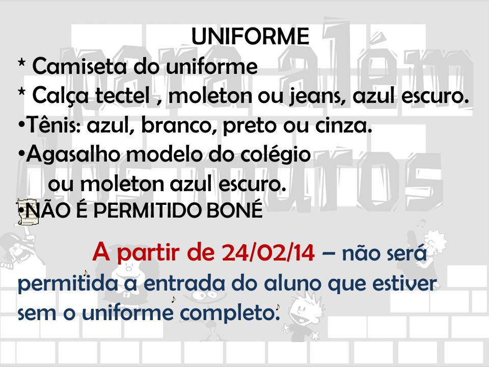UNIFORME * Camiseta do uniforme. * Calça tectel , moleton ou jeans, azul escuro. Tênis: azul, branco, preto ou cinza.