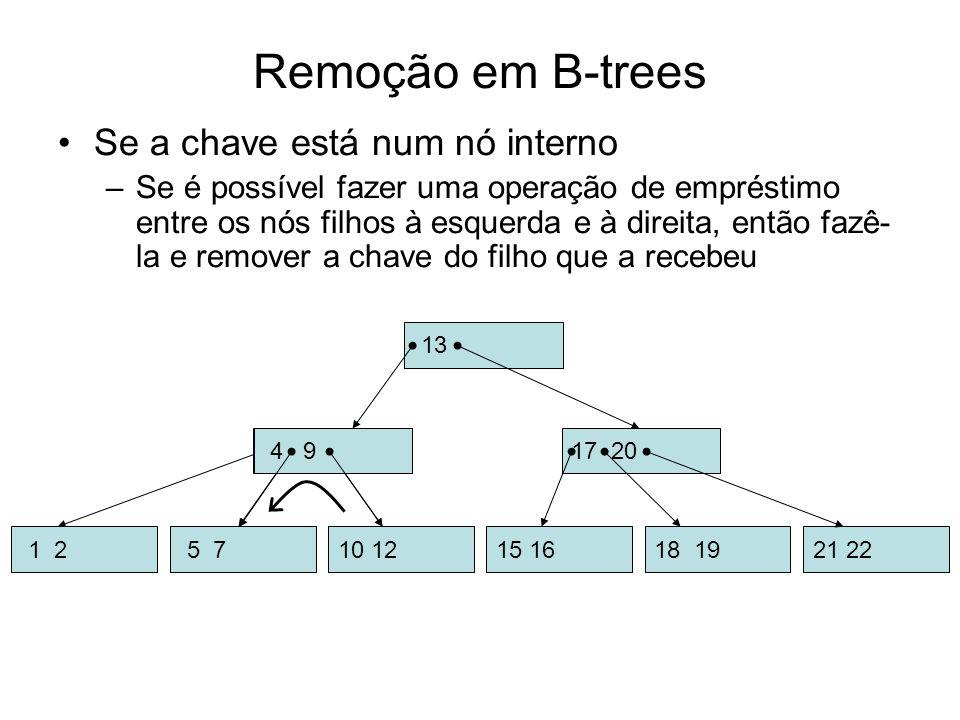 Remoção em B-trees Se a chave está num nó interno