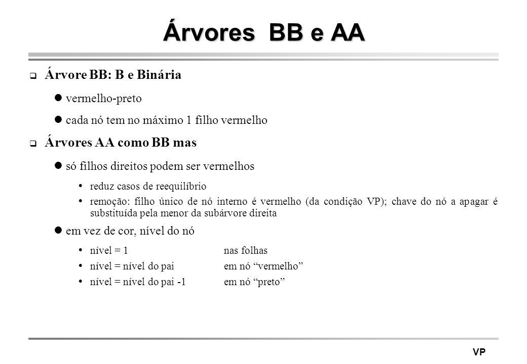 Árvores BB e AA Árvore BB: B e Binária Árvores AA como BB mas