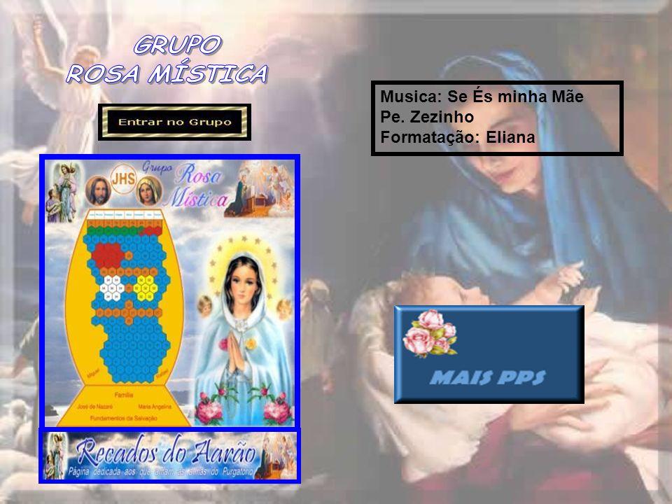 Musica: Se És minha Mãe Pe. Zezinho Formatação: Eliana GRUPO