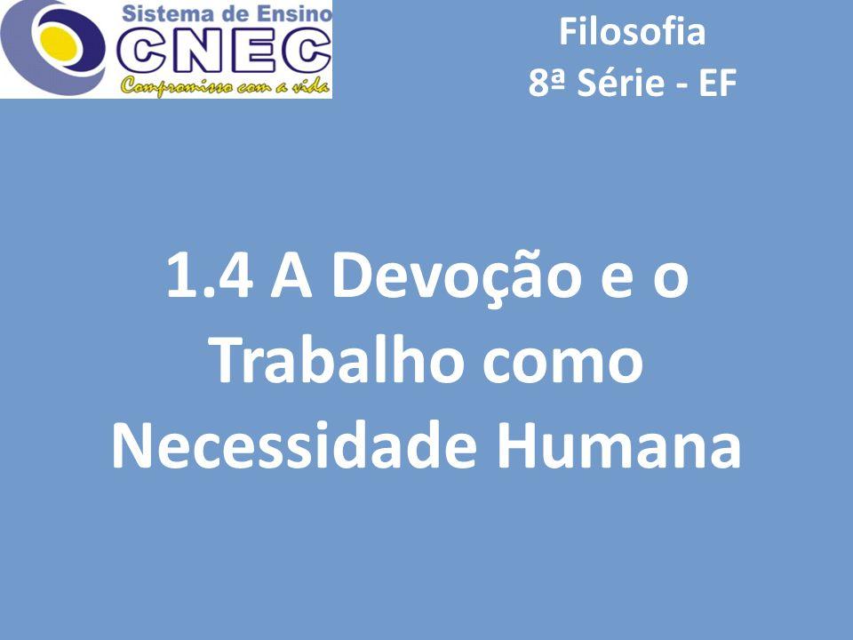 1.4 A Devoção e o Trabalho como Necessidade Humana