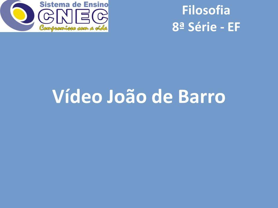 Filosofia 8ª Série - EF Vídeo João de Barro