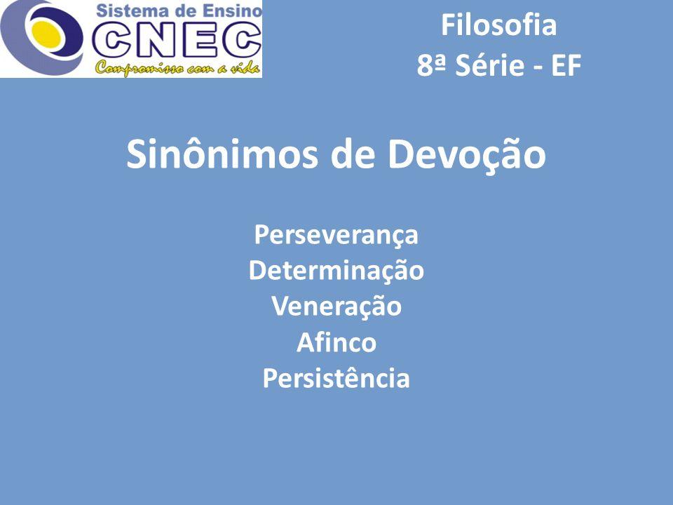 Sinônimos de Devoção Filosofia 8ª Série - EF Perseverança Determinação
