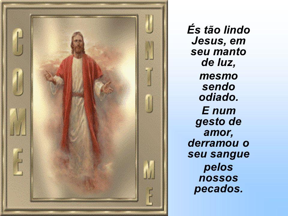 És tão lindo Jesus, em seu manto de luz,
