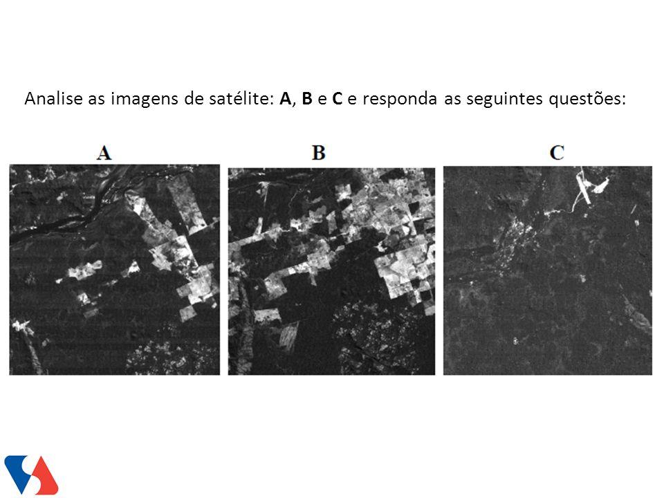 Analise as imagens de satélite: A, B e C e responda as seguintes questões:
