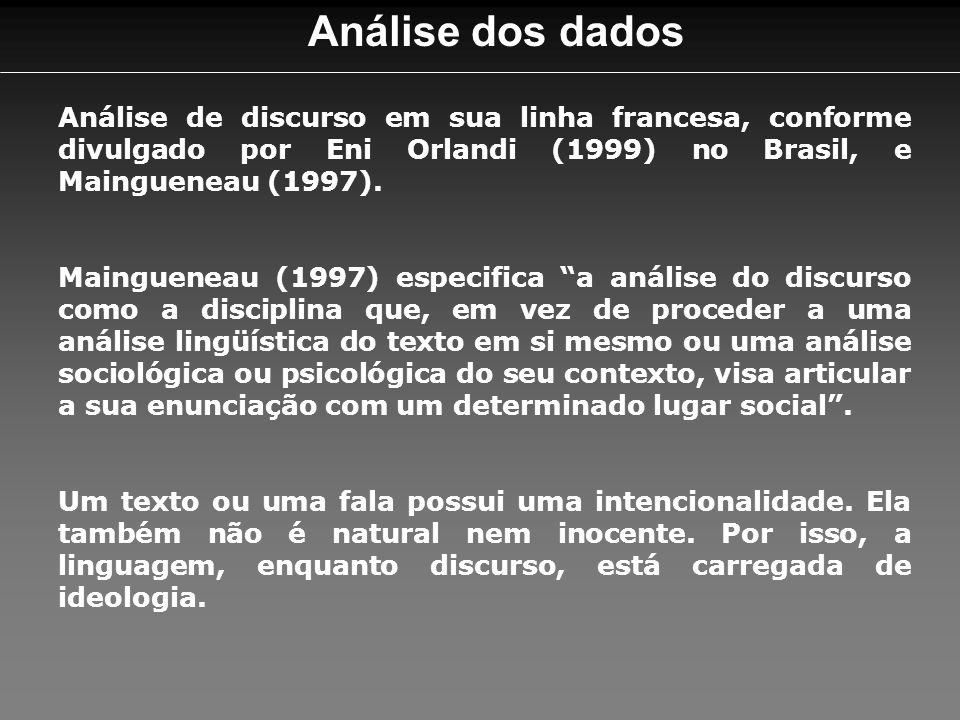 Análise dos dados Análise de discurso em sua linha francesa, conforme divulgado por Eni Orlandi (1999) no Brasil, e Maingueneau (1997).