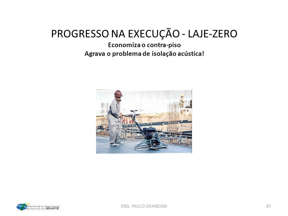 PROGRESSO NA EXECUÇÃO - LAJE-ZERO Economiza o contra-piso Agrava o problema de isolação acústica!