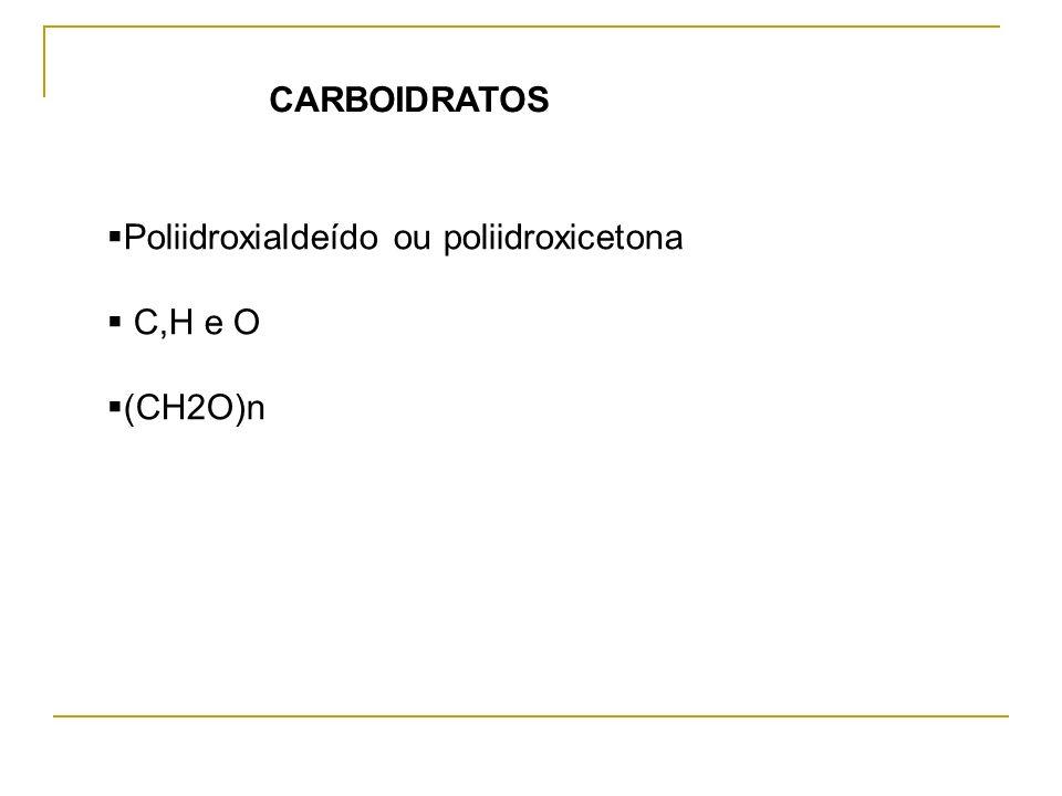 CARBOIDRATOS Poliidroxialdeído ou poliidroxicetona C,H e O (CH2O)n