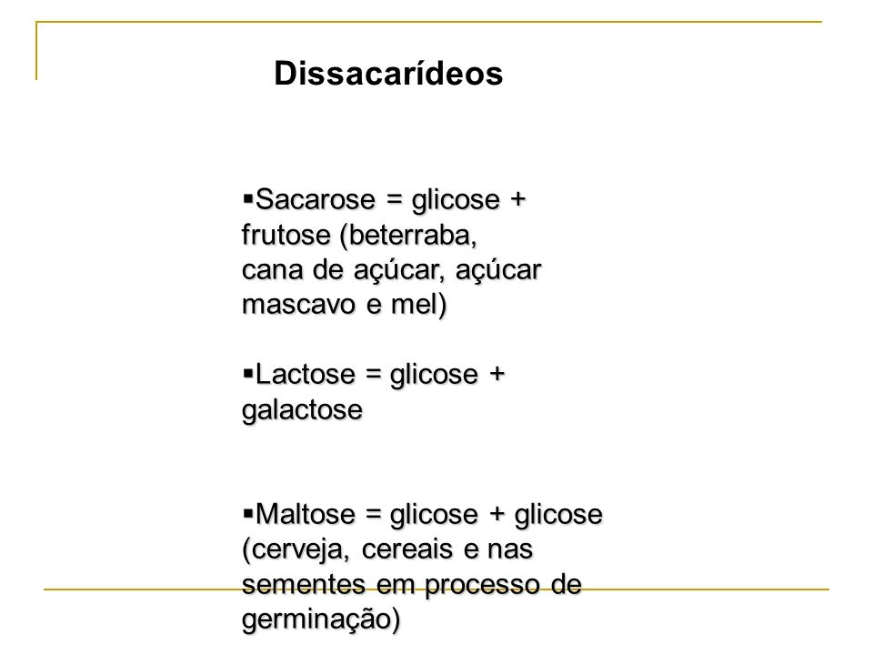 Dissacarídeos Sacarose = glicose + frutose (beterraba,