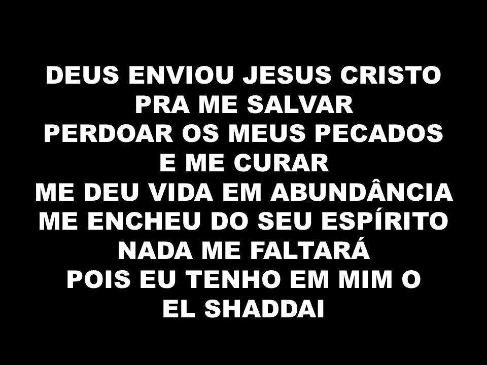 DEUS ENVIOU JESUS CRISTO PRA ME SALVAR PERDOAR OS MEUS PECADOS