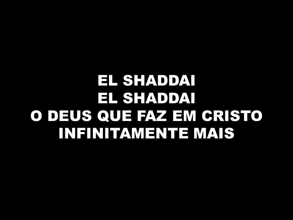 EL SHADDAI O DEUS QUE FAZ EM CRISTO INFINITAMENTE MAIS