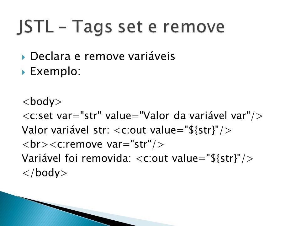 JSTL – Tags set e remove Declara e remove variáveis Exemplo: