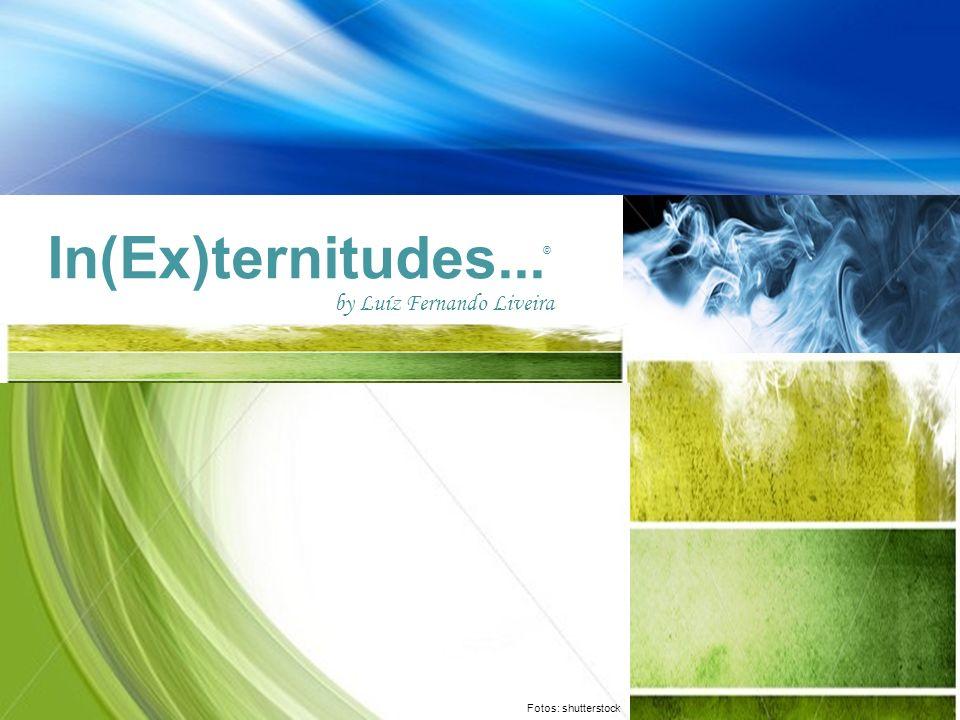 In(Ex)ternitudes... © by Luíz Fernando Liveira Fotos: shutterstock