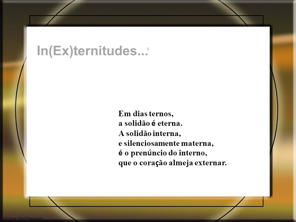 In(Ex)ternitudes... Em dias ternos, a solidão é eterna.