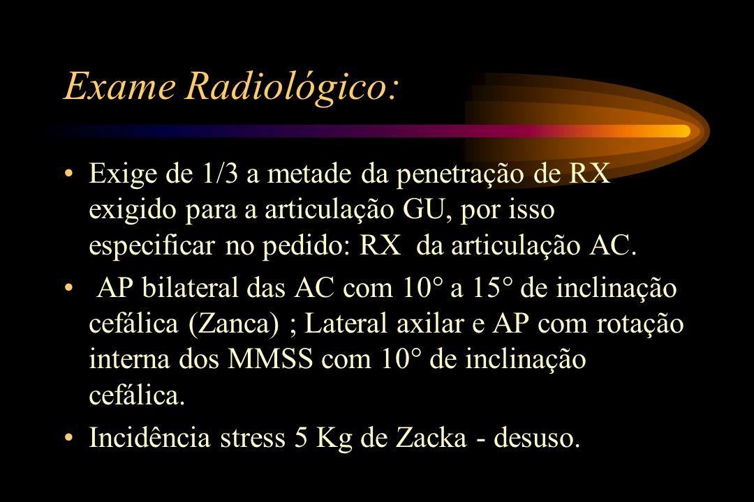 Exame Radiológico: Exige de 1/3 a metade da penetração de RX exigido para a articulação GU, por isso especificar no pedido: RX da articulação AC.
