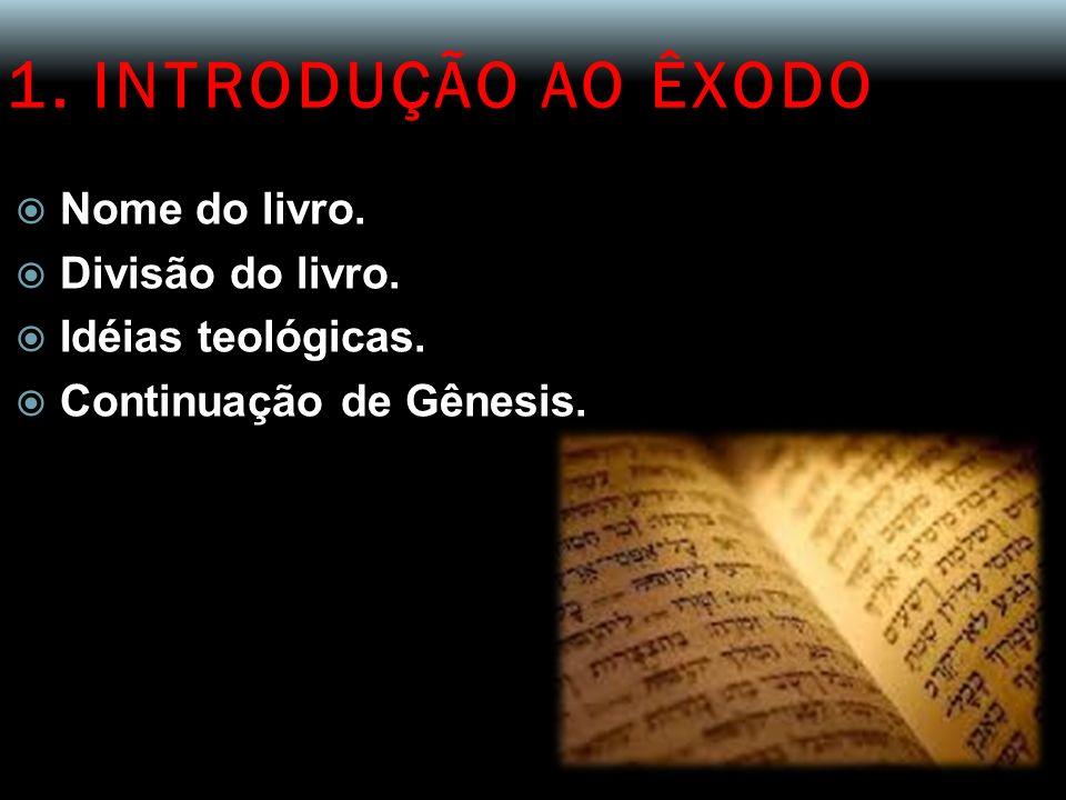 1. INTRODUÇÃO AO ÊXODO Nome do livro. Divisão do livro.